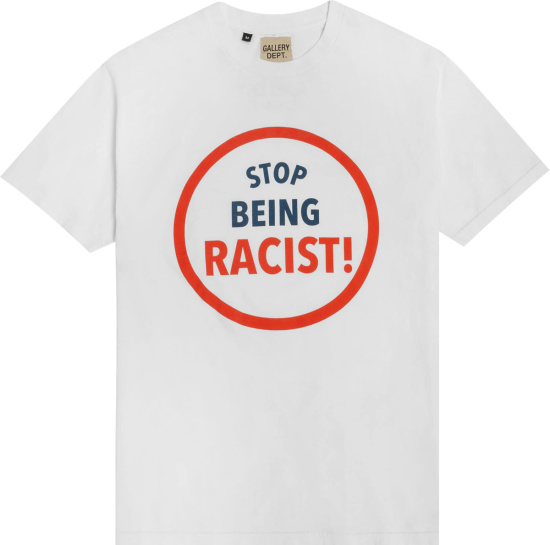Gallery Dapt White Stop Being Racist T Shirt